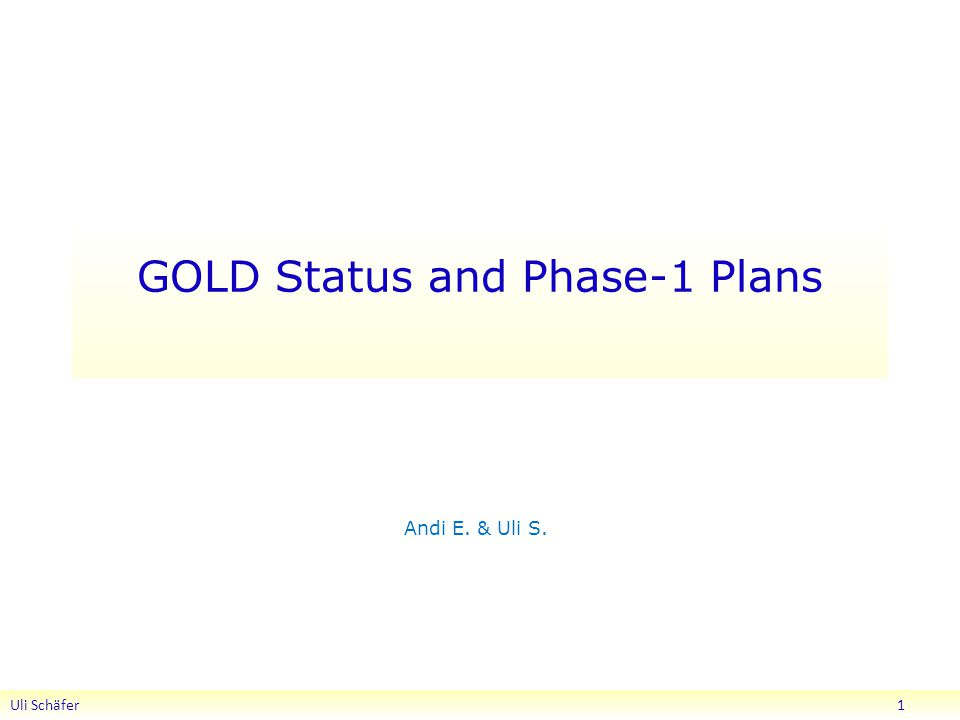 GOLD Status and Phase-1 Plans Andi E. & Uli S. Uli Schäfer 1
