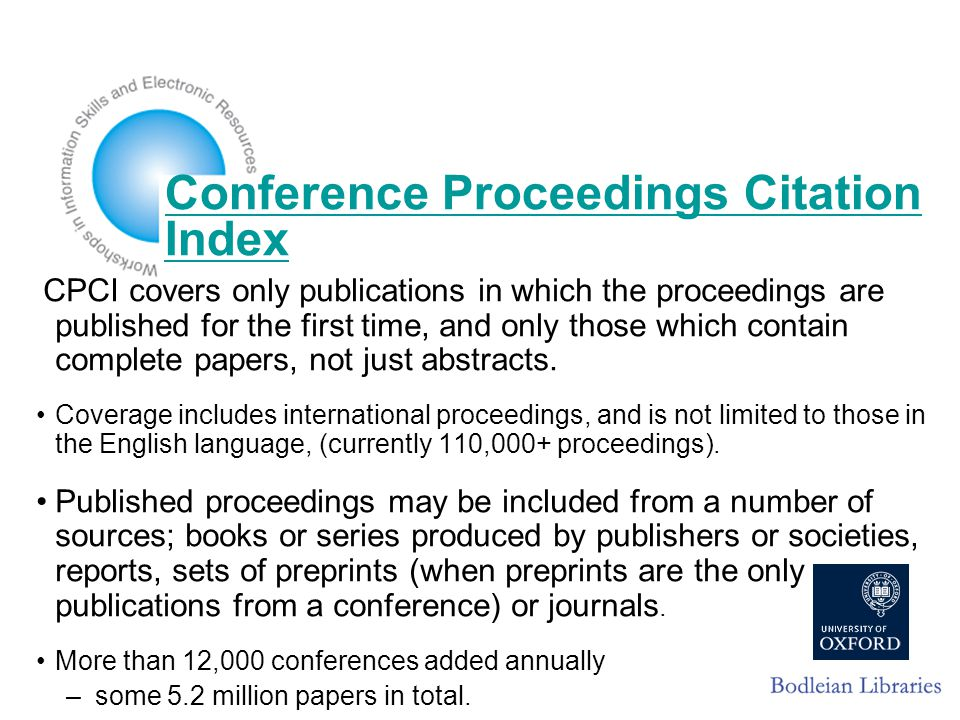 Conference Proceedings Citation Index CPCI covers only publications in which the proceedings are published for the first time, and only those which contain complete papers, not just abstracts.