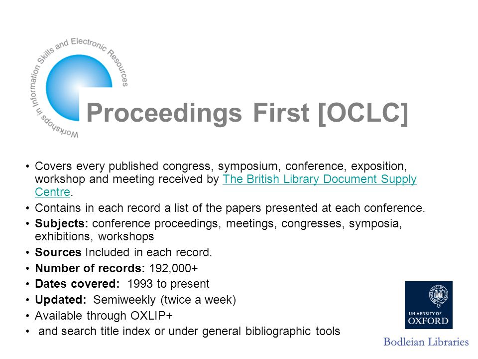 Proceedings First [OCLC] Covers every published congress, symposium, conference, exposition, workshop and meeting received by The British Library Document Supply Centre.The British Library Document Supply Centre Contains in each record a list of the papers presented at each conference.