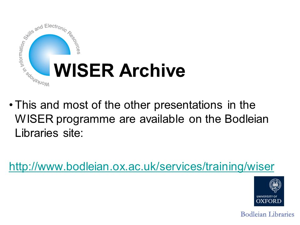 WISER Archive This and most of the other presentations in the WISER programme are available on the Bodleian Libraries site: