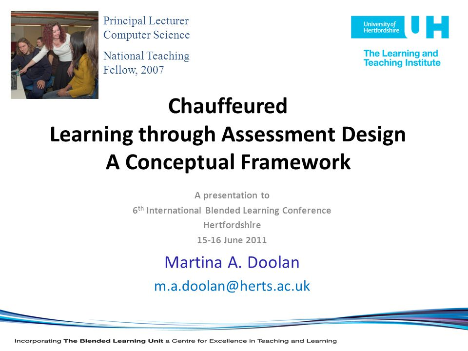 Chauffeured Learning through Assessment Design A Conceptual Framework A presentation to 6 th International Blended Learning Conference Hertfordshire June 2011 Martina A.