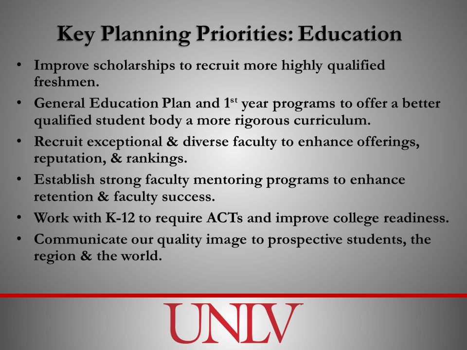 Key Planning Priorities: Education Improve scholarships to recruit more highly qualified freshmen.