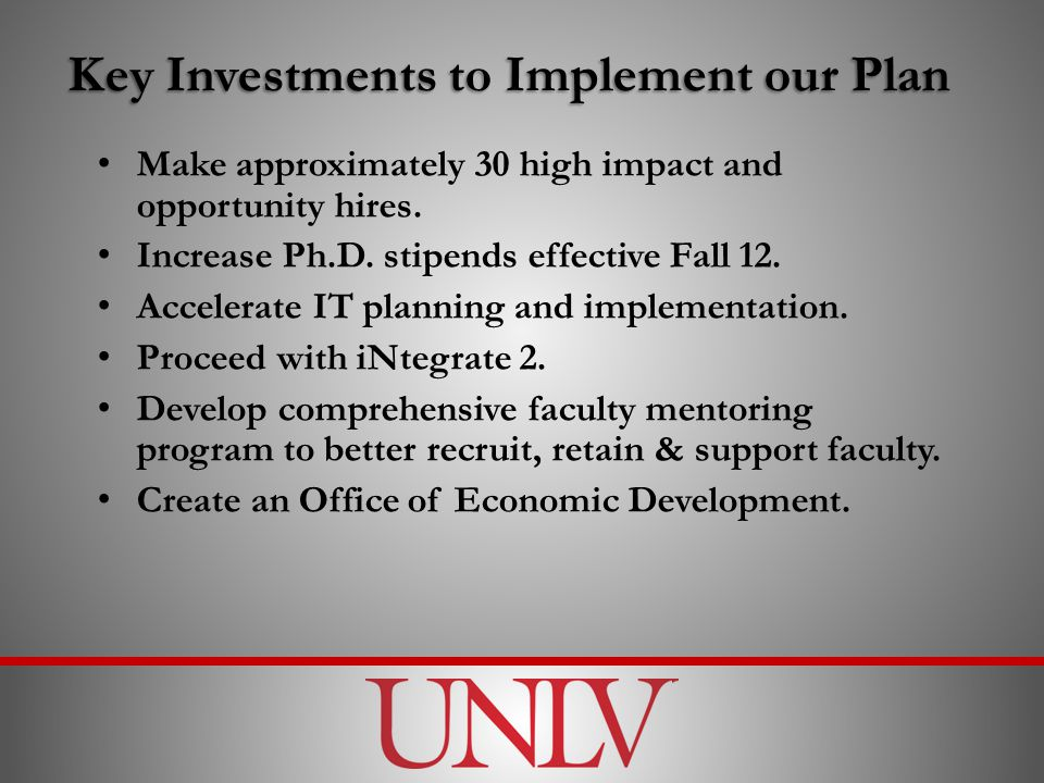 Key Investments to Implement our Plan Make approximately 30 high impact and opportunity hires.