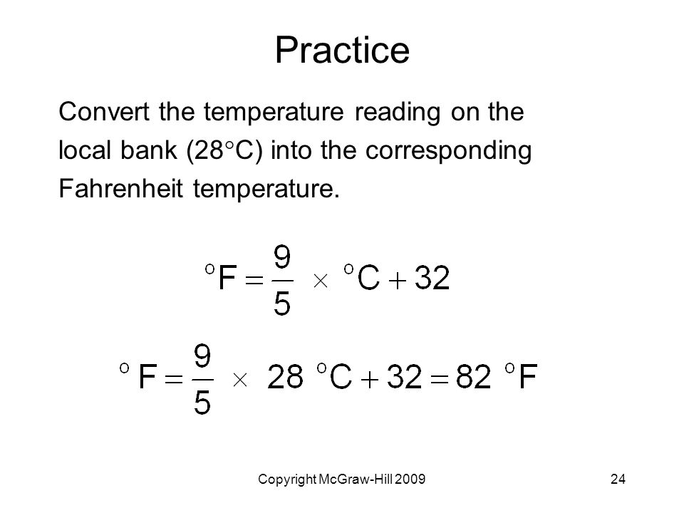 Copyright McGraw-Hill Practice Convert the temperature reading on the local bank (28  C) into the corresponding Fahrenheit temperature.
