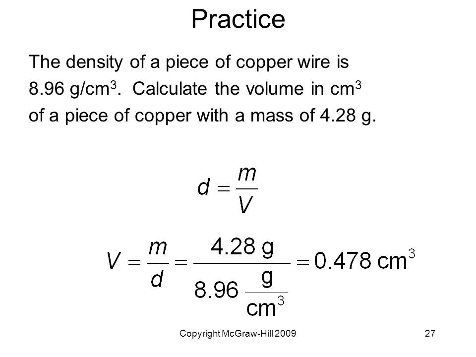 Copyright McGraw-Hill Practice The density of a piece of copper wire is 8.96 g/cm 3.