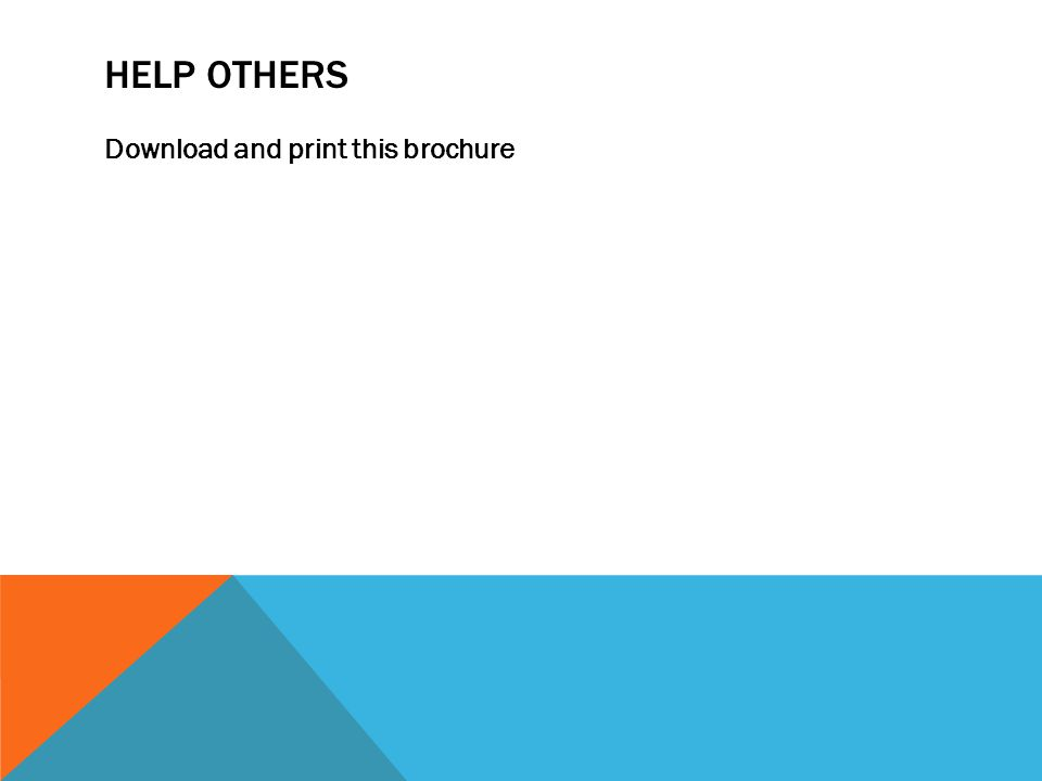 HELP OTHERS Download and print this brochure