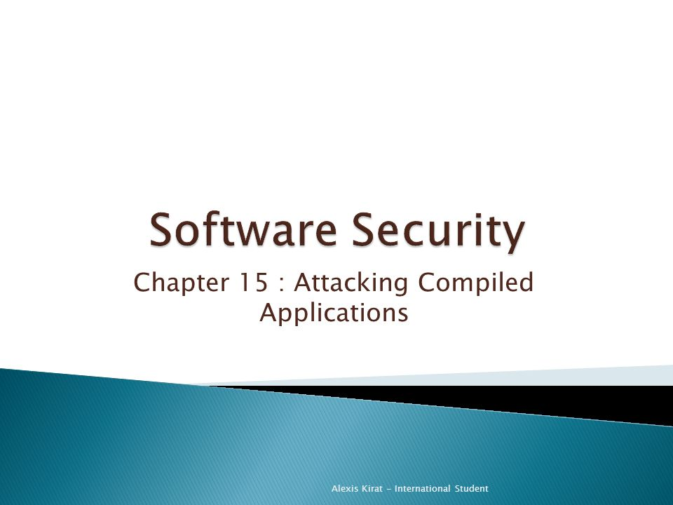Chapter 15 : Attacking Compiled Applications Alexis Kirat - International Student