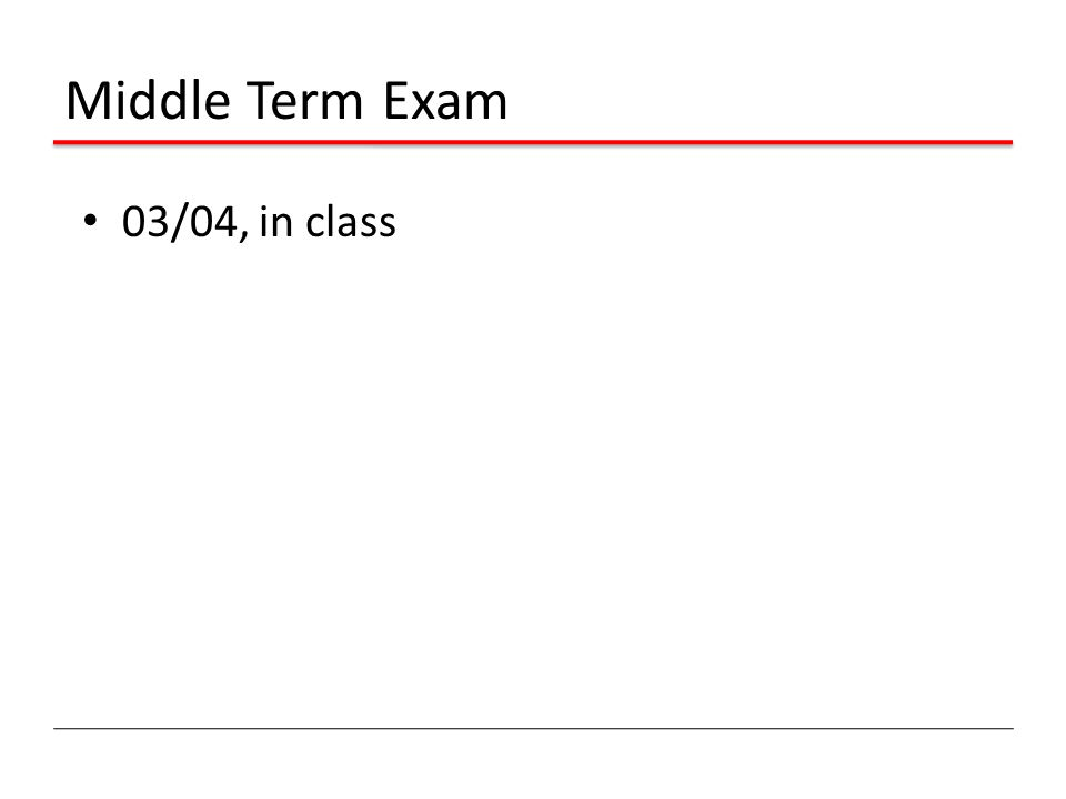 Middle Term Exam 03/04, in class