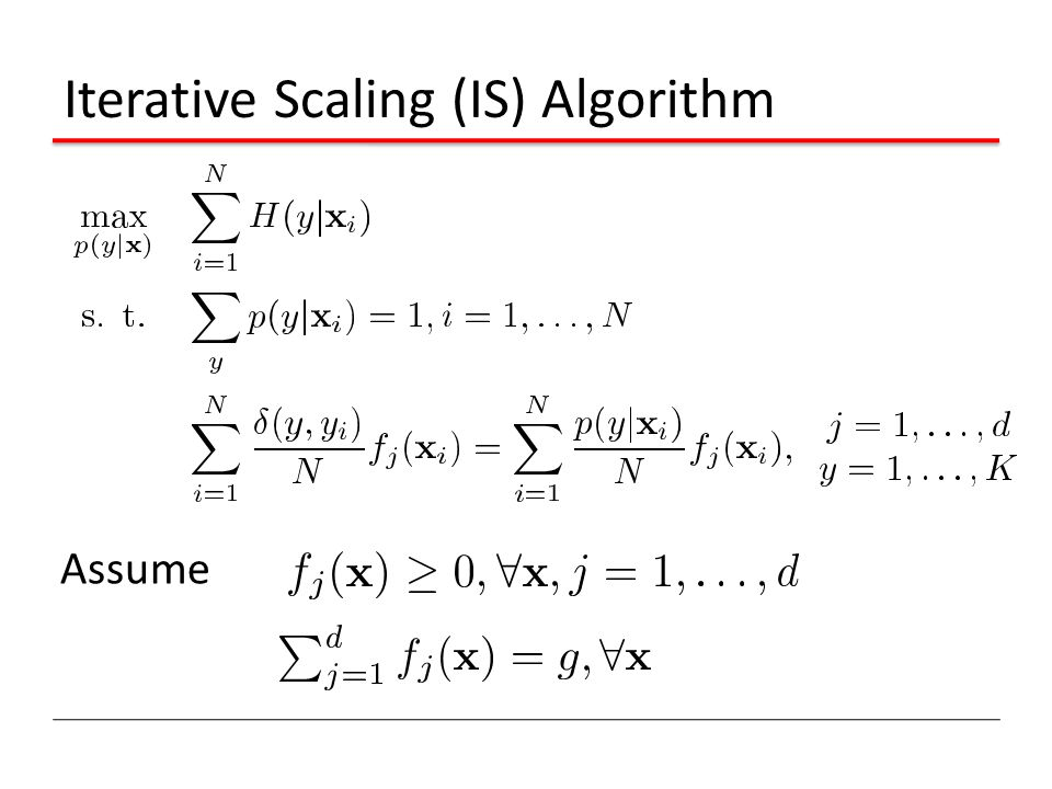 Iterative Scaling (IS) Algorithm Assume