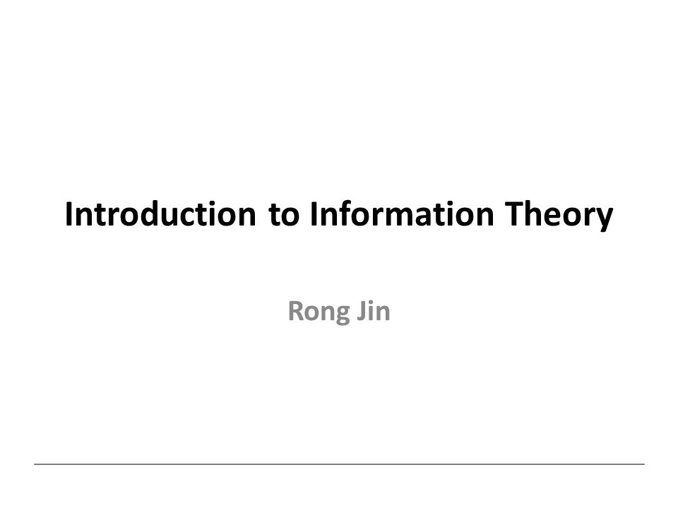 Introduction to Information Theory Rong Jin