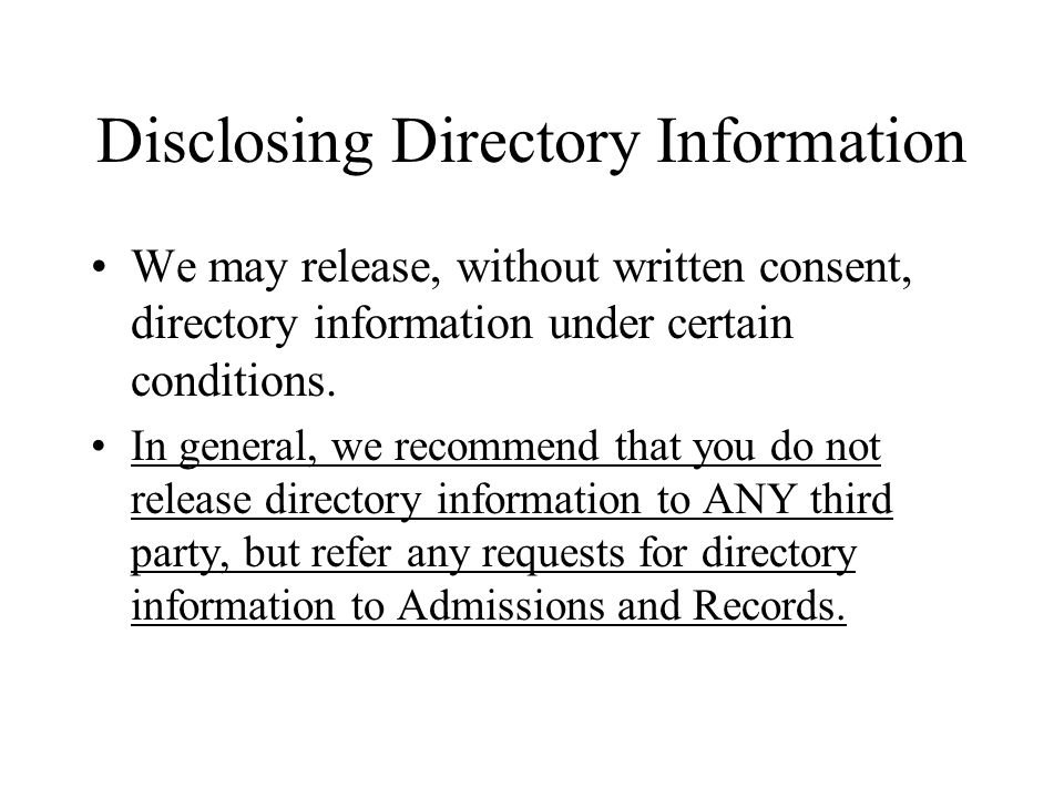 Disclosing Directory Information We may release, without written consent, directory information under certain conditions.