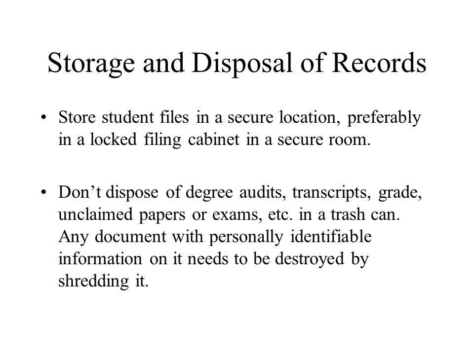 Storage and Disposal of Records Store student files in a secure location, preferably in a locked filing cabinet in a secure room.