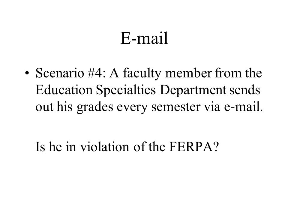 Scenario #4: A faculty member from the Education Specialties Department sends out his grades every semester via  .