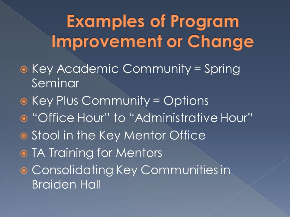  Key Academic Community = Spring Seminar  Key Plus Community = Options  Office Hour to Administrative Hour  Stool in the Key Mentor Office  TA Training for Mentors  Consolidating Key Communities in Braiden Hall