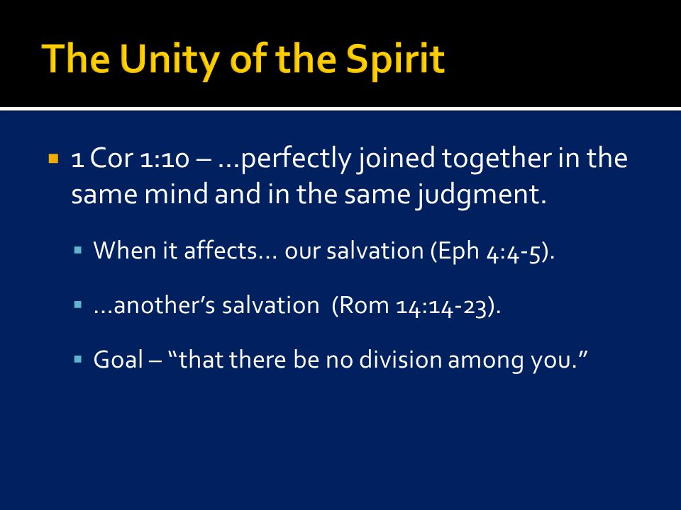  1 Cor 1:10 –...perfectly joined together in the same mind and in the same judgment.