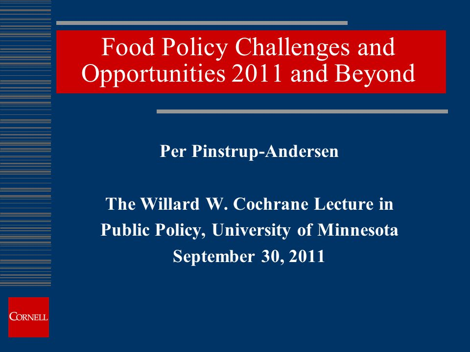 Food Policy Challenges and Opportunities 2011 and Beyond Per Pinstrup-Andersen The Willard W.