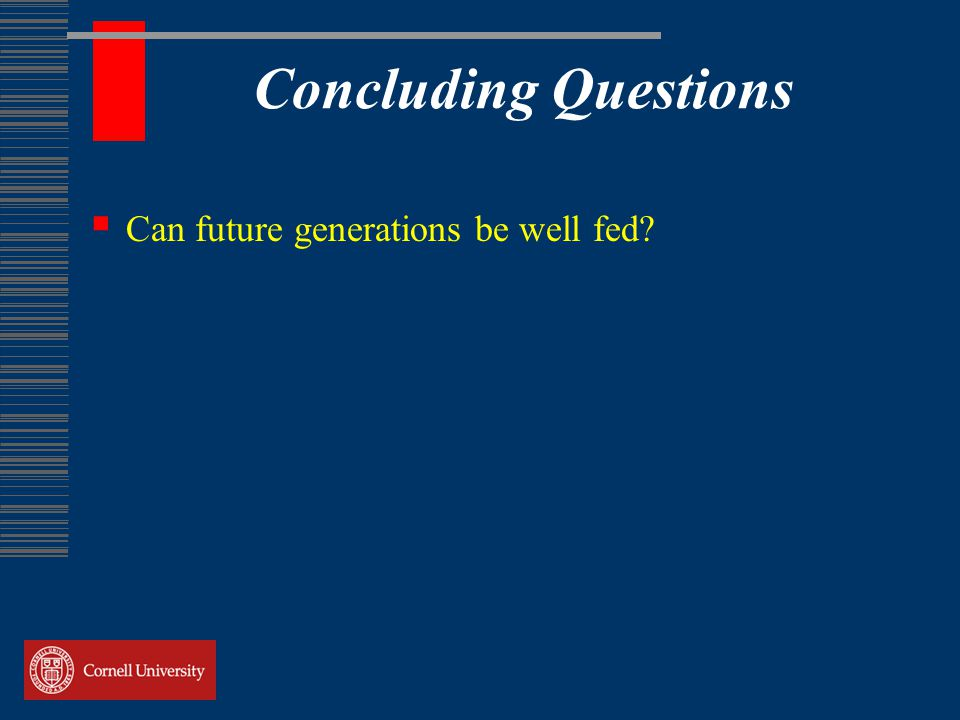 Concluding Questions  Can future generations be well fed