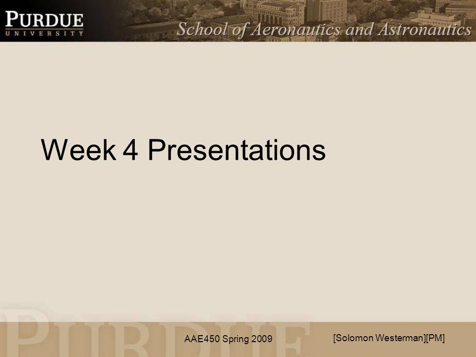 AAE450 Spring 2009 Week 4 Presentations [Solomon Westerman][PM]