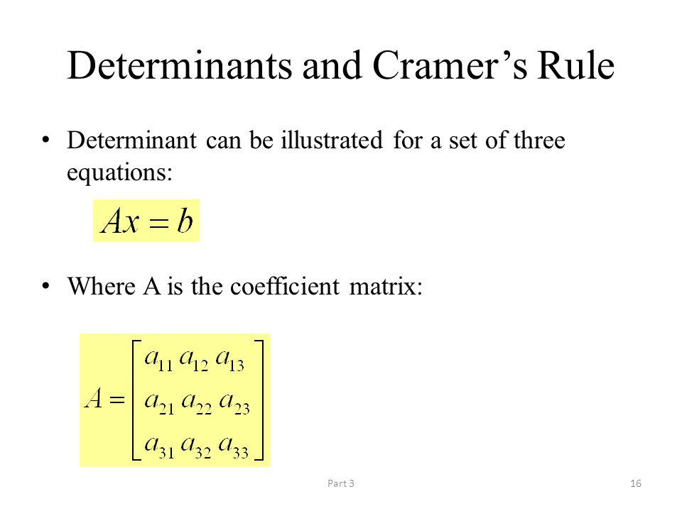 Part 316 Determinants and Cramer's Rule Determinant can be illustrated for a set of three equations: Where A is the coefficient matrix: