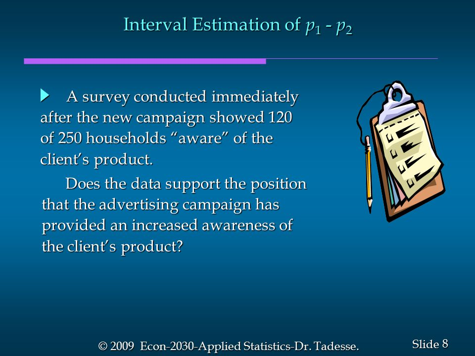 8 8 Slide © 2009 Econ-2030-Applied Statistics-Dr. Tadesse.