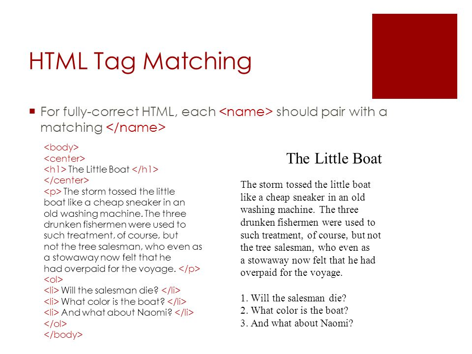 HTML Tag Matching  For fully-correct HTML, each should pair with a matching The Little Boat The storm tossed the little boat like a cheap sneaker in an old washing machine.