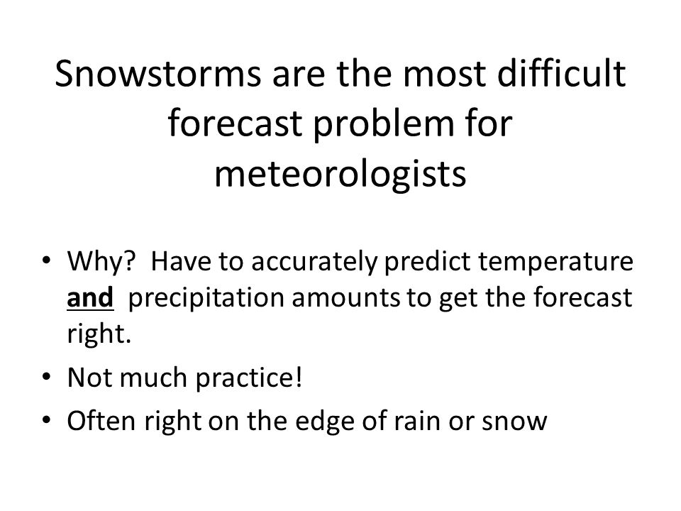 Snowstorms are the most difficult forecast problem for meteorologists Why.