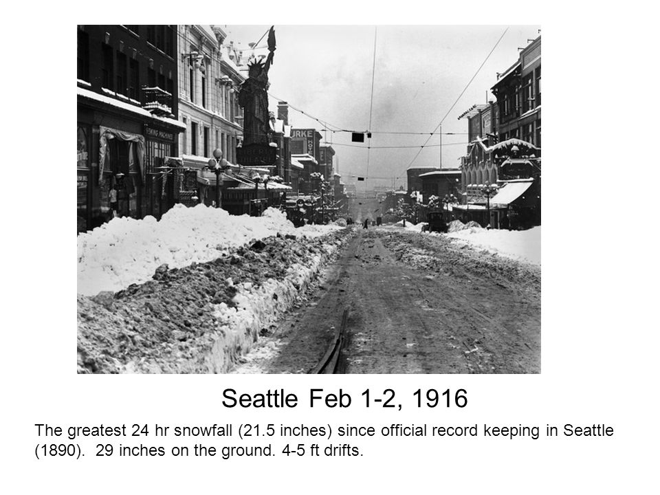 Seattle Feb 1-2, 1916 The greatest 24 hr snowfall (21.5 inches) since official record keeping in Seattle (1890).