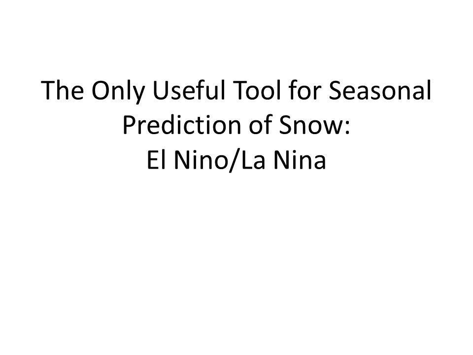 The Only Useful Tool for Seasonal Prediction of Snow: El Nino/La Nina