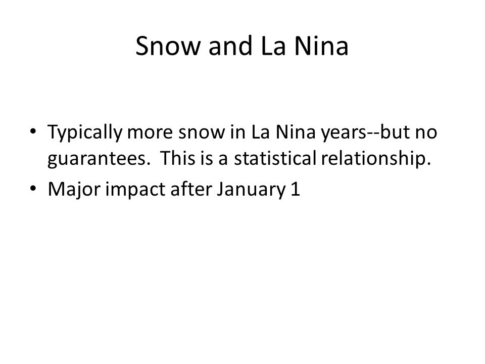 Snow and La Nina Typically more snow in La Nina years--but no guarantees.
