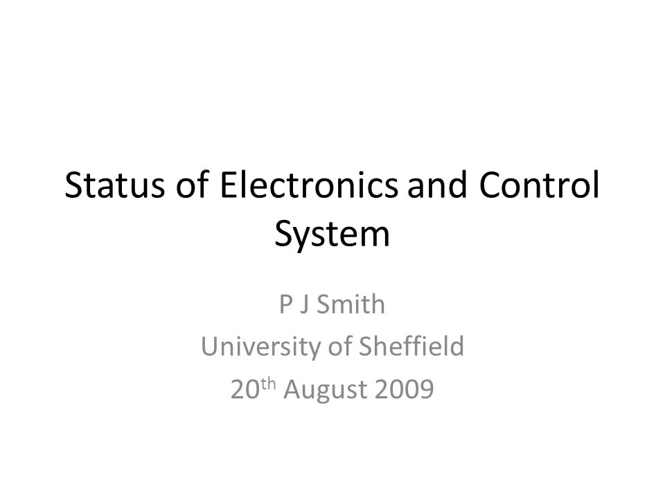 Status of Electronics and Control System P J Smith University of Sheffield 20 th August 2009