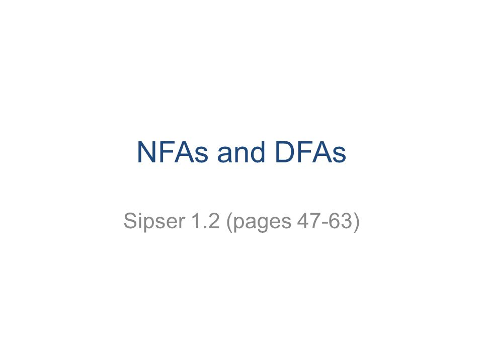 NFAs and DFAs Sipser 1.2 (pages 47-63)