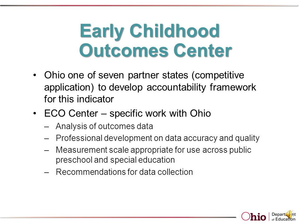 Early Childhood Outcomes Center OSEP-funded technical assistance project Developed three summary measures Developed summary form for reporting –38 out of 59 states/territories using this form Developed crosswalk translating entry/exit scores to OSEP categories Developed summary statements reported in Annual Performance Report (APR) Analyzes all APRs submitted annually and provides summary report