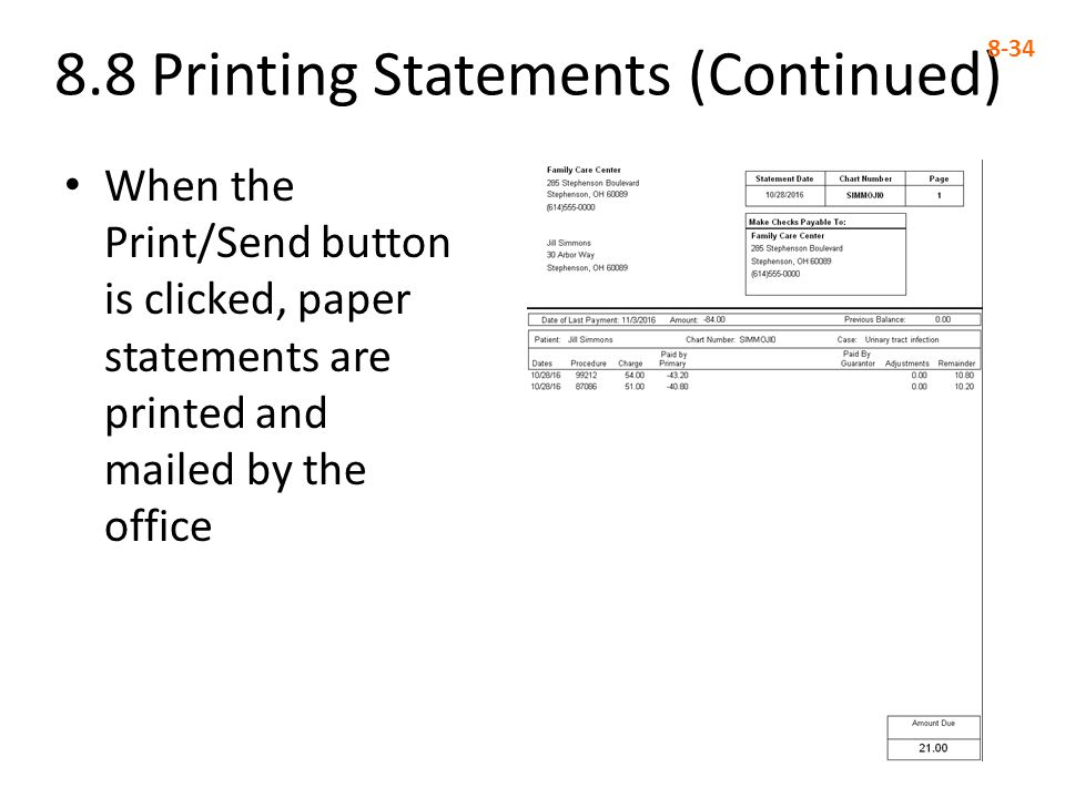8.8 Printing Statements (Continued) 8-34 When the Print/Send button is clicked, paper statements are printed and mailed by the office