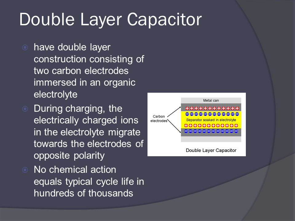 Super-capacitors Vs  Capacitors  No conventional dielectric  Two