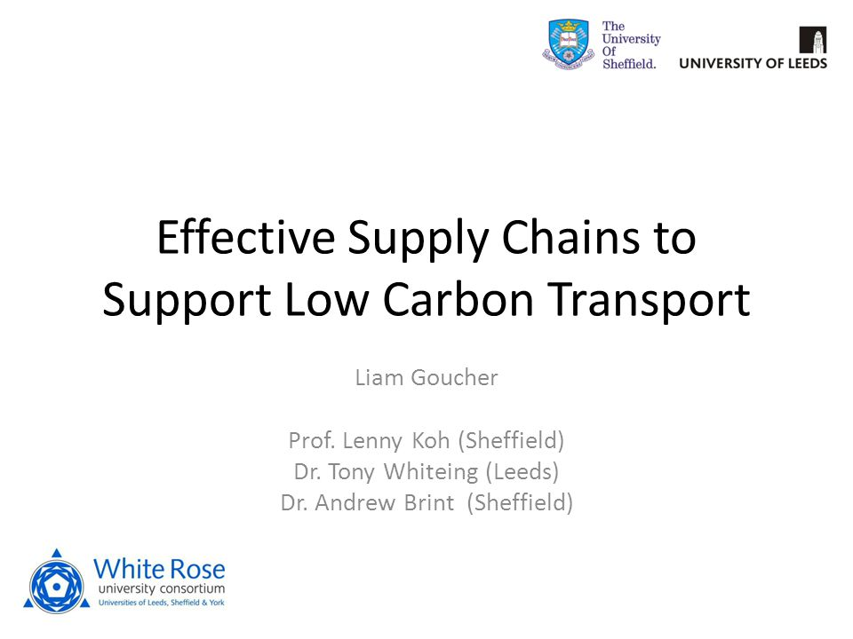 Effective Supply Chains to Support Low Carbon Transport Liam Goucher Prof.