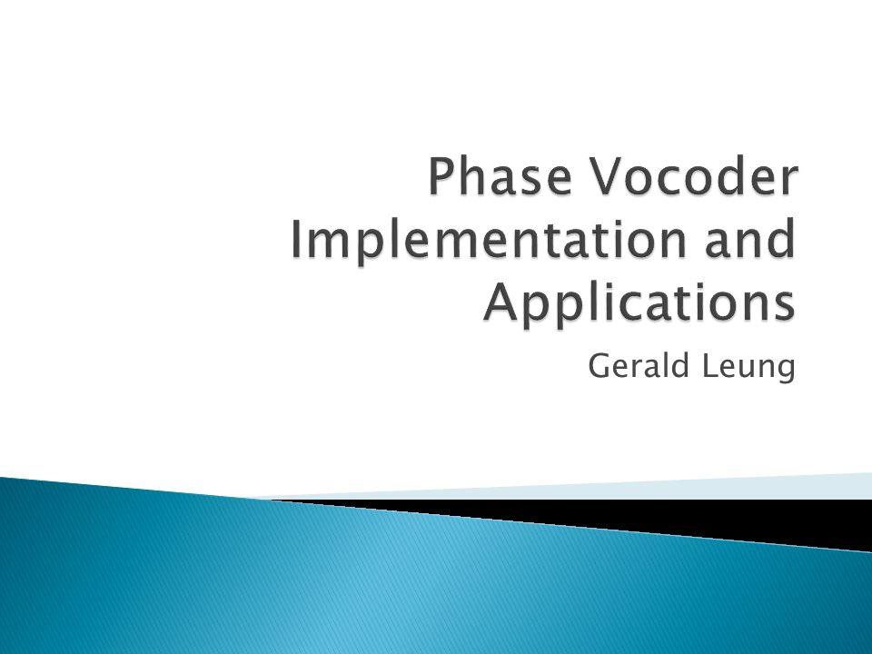 Gerald Leung   Implementation Goal of Phase Vocoder  Spectral
