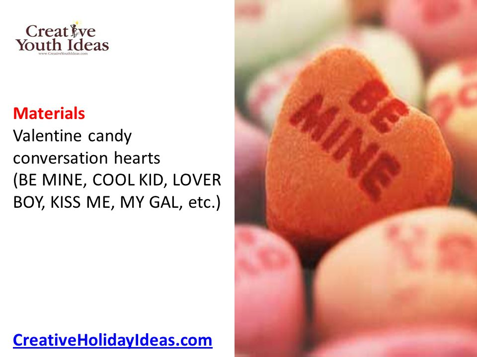 Materials Valentine candy conversation hearts (BE MINE, COOL KID, LOVER BOY, KISS ME, MY GAL, etc.) CreativeHolidayIdeas.com