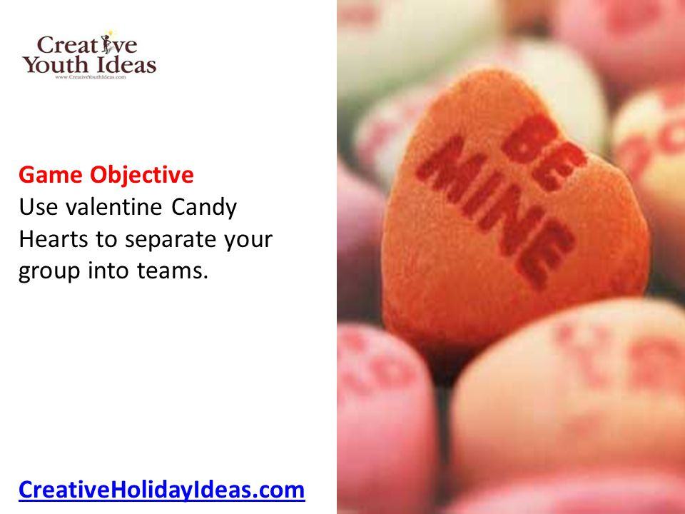 Game Objective Use valentine Candy Hearts to separate your group into teams.