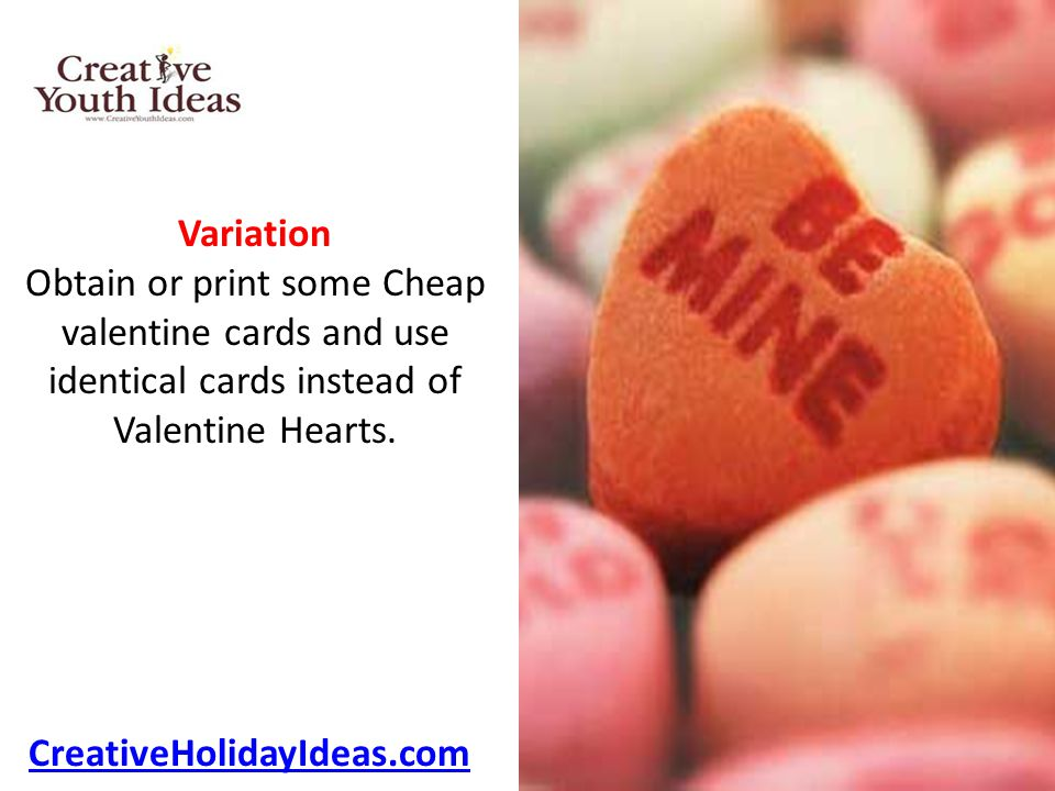 Variation Obtain or print some Cheap valentine cards and use identical cards instead of Valentine Hearts.