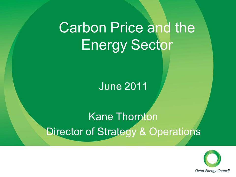 Carbon Price and the Energy Sector June 2011 Kane Thornton Director of Strategy & Operations