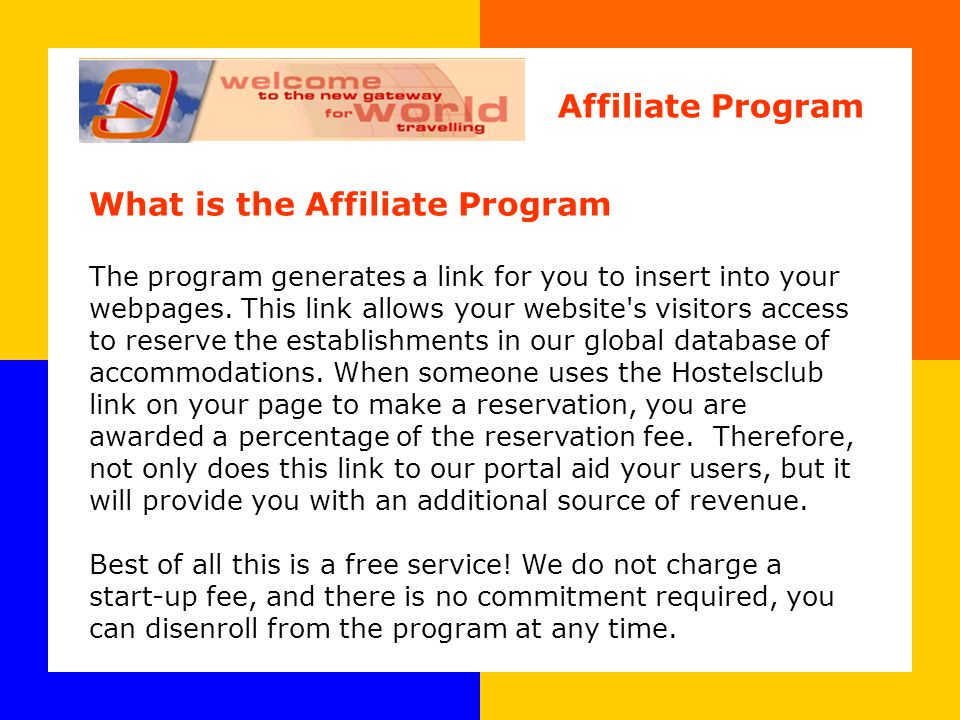 What is the Affiliate Program The program generates a link for you to insert into your webpages.
