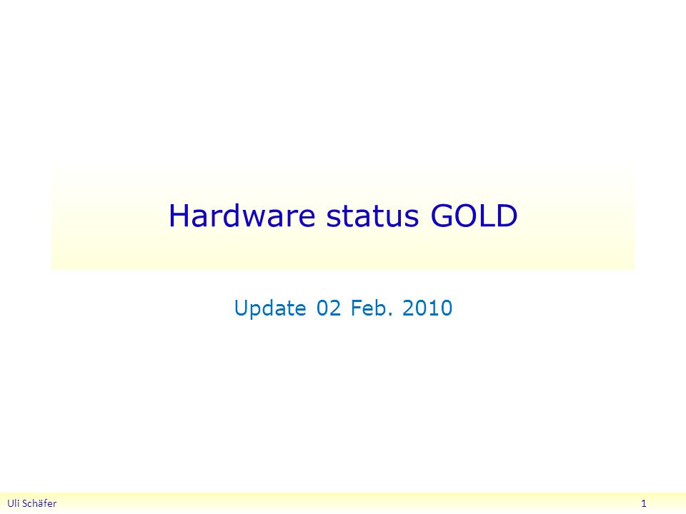 Hardware status GOLD Update 02 Feb Uli Schäfer 1