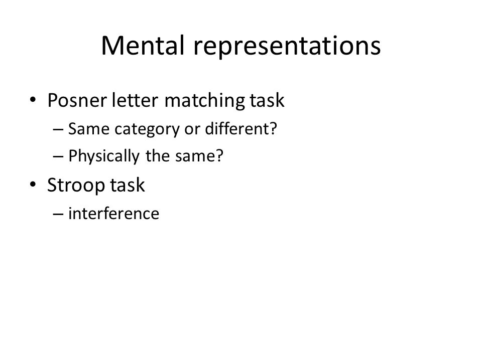 Mental representations Posner letter matching task – Same category or different.