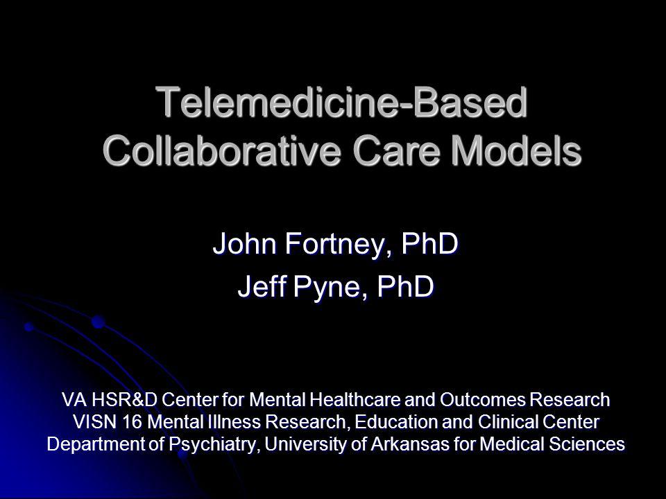 Telemedicine Based Collaborative Care Models John Fortney Phd Jeff