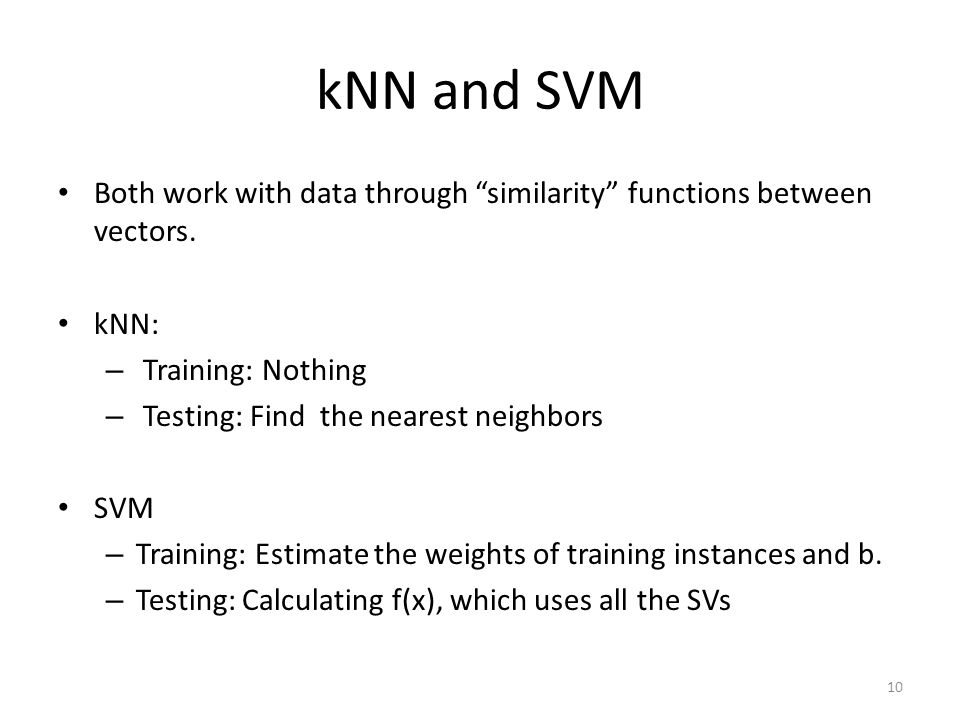 kNN and SVM Both work with data through similarity functions between vectors.