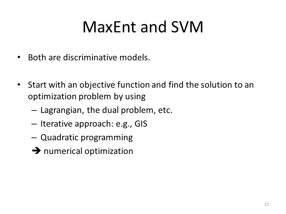 MaxEnt and SVM Both are discriminative models.