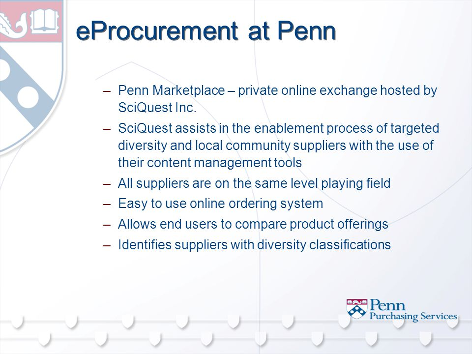 eProcurement at Penn –Penn Marketplace – private online exchange hosted by SciQuest Inc.