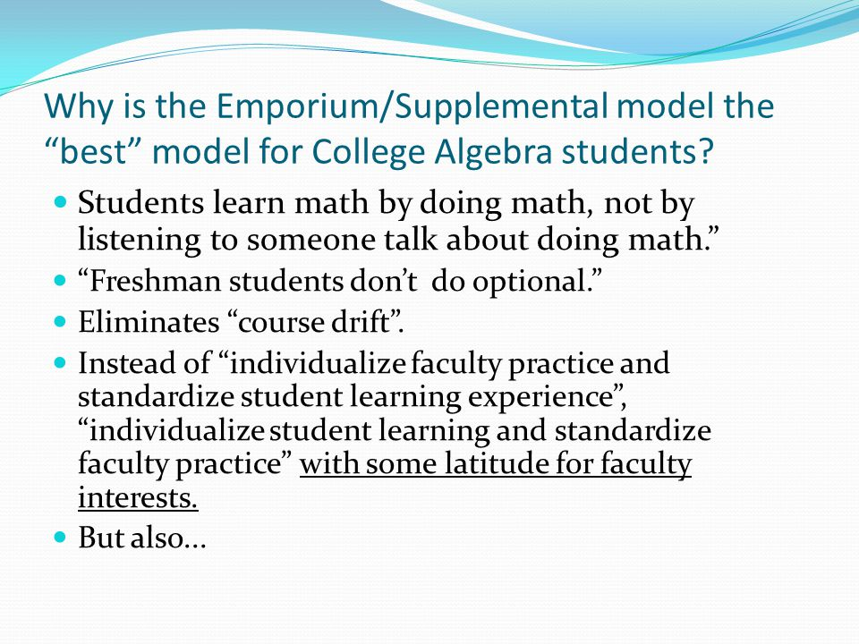 Why is the Emporium/Supplemental model the best model for College Algebra students.
