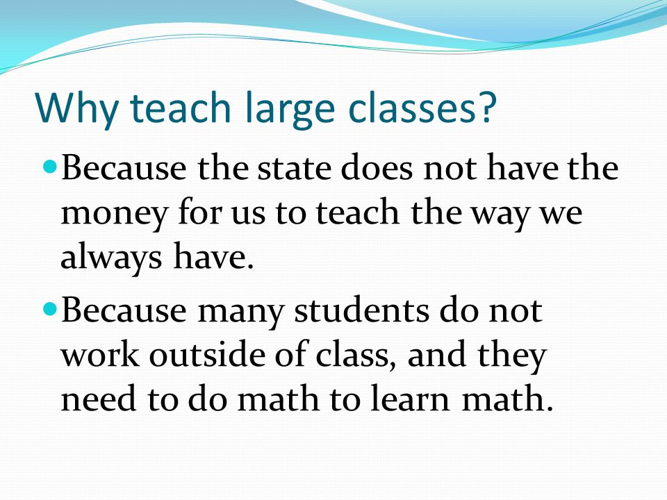 Why teach large classes.