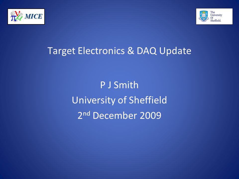 MICE Target Electronics & DAQ Update P J Smith University of Sheffield 2 nd December 2009